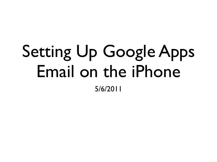 Setting Up Google Apps  Email on the iPhone         5/6/2011