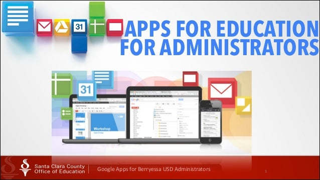 APPS FOR EDUCATION FOR ADMINISTRATORS  Google  Apps  for  Berryessa  USD  Administrators  1