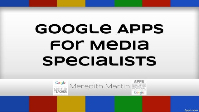 Google Apps for Media Specialists Meredith Martin
