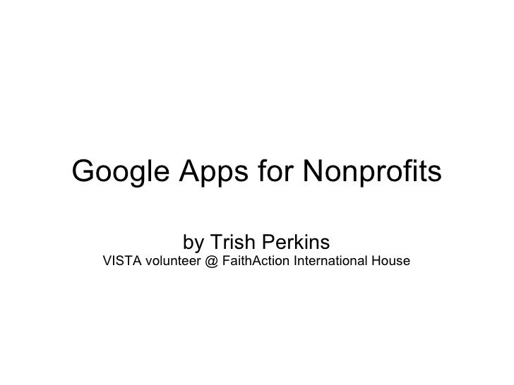 Google Apps for Nonprofits by Trish Perkins VISTA volunteer @ FaithAction International House