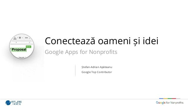 Conectează oameni și idei Google Apps for Nonprofits Ștefan-Adrian Apăteanu Google Top Contributor