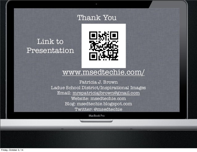 Thank You  www.msedtechie.com/  Patricia J. Brown  Ladue School District/Inspirational Images  Email: mrspatriciajbrown@gm...