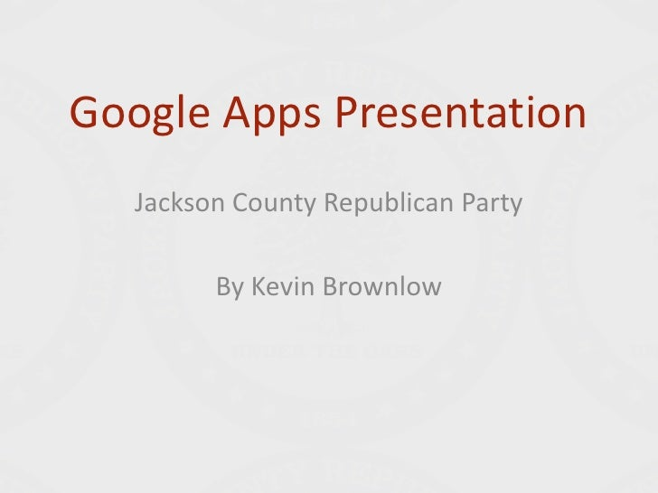 Google Apps Presentation<br />Jackson County Republican Party<br />By Kevin Brownlow<br />