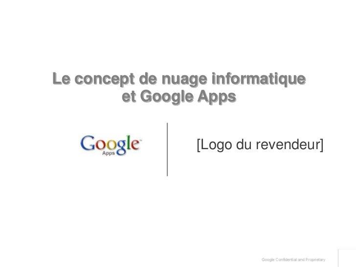 Le concept de nuage informatique et Google Apps<br />[Logo du revendeur]<br />