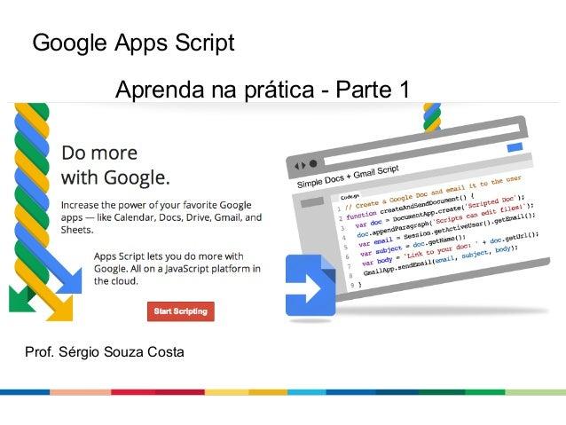 Google Apps Script Aprenda na prática - Parte 1  Prof. Sérgio Souza Costa