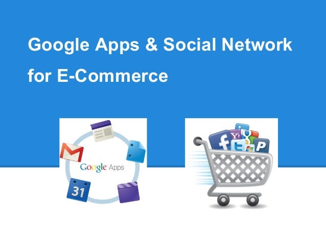 Google Apps & Social Network for E-Commerce