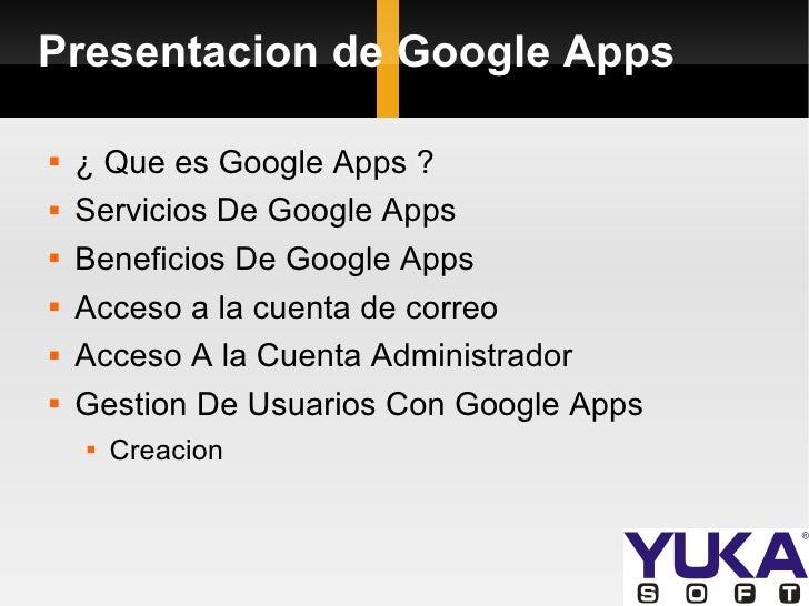 Presentacion de Google Apps <ul><li>¿ Que es Google Apps ? </li></ul><ul><li>Servicios De Google Apps </li></ul><ul><li>Be...