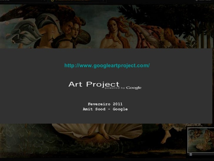 Fevereiro 2011 Amit Sood - Google http://www.googleartproject.com/