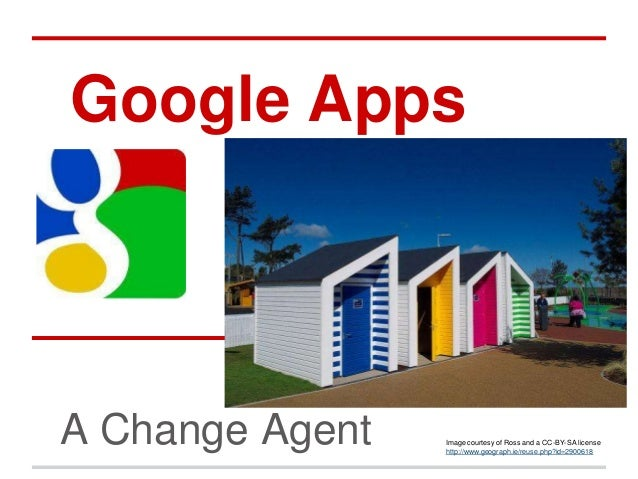 Google AppsA Change Agent   Image courtesy of Ross and a CC-BY-SA license                 http://www.geograph.ie/reuse.php...