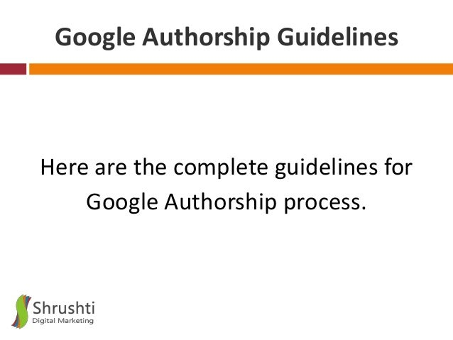 Google Authorship Guidelines  Here are the complete guidelines for Google Authorship process.