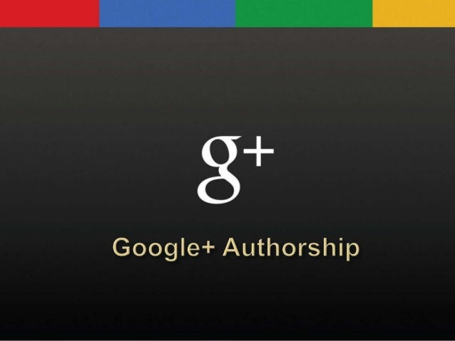 Overview   Google Plus - What it Is   Why its Google+ Authorship important   Examples   How to   Questions, Comments ...