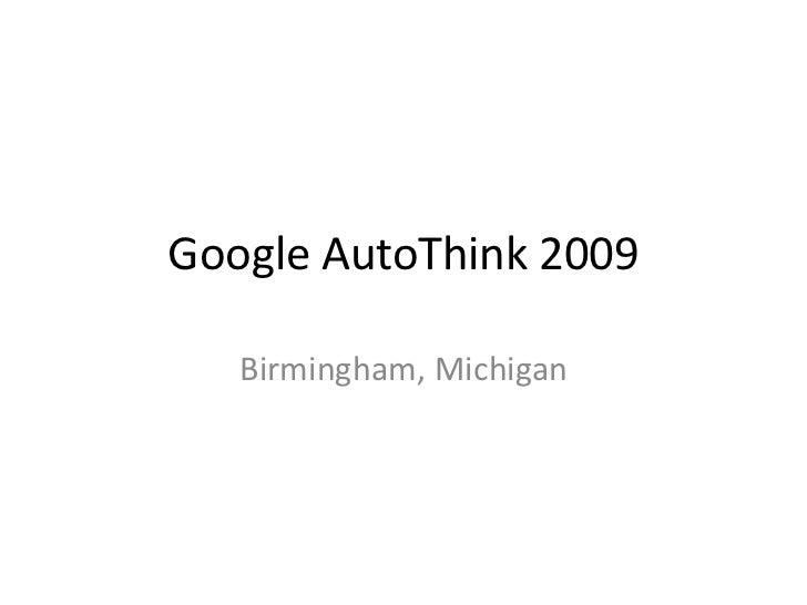 Google AutoThink 2009<br />Birmingham, Michigan<br />