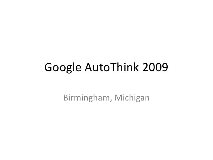 Google AutoThink 2009<br />Birmingham, Michigan<br />