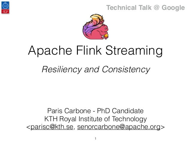 Apache Flink Streaming Resiliency and Consistency Paris Carbone - PhD Candidate KTH Royal Institute of Technology <parisc@...