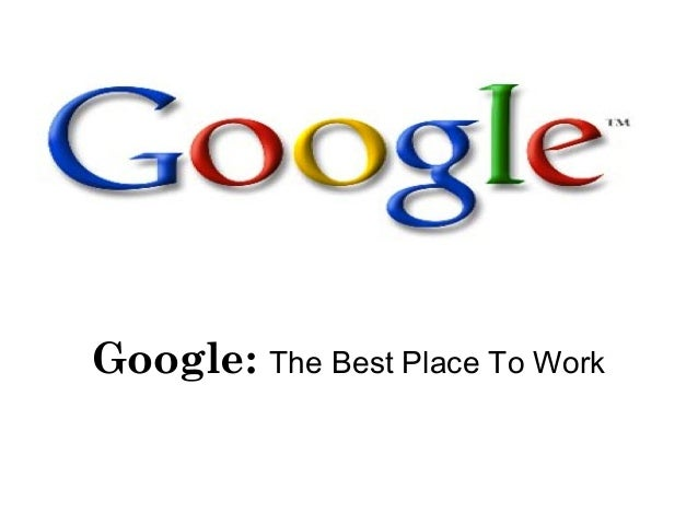1 Google: The Best Place To Work