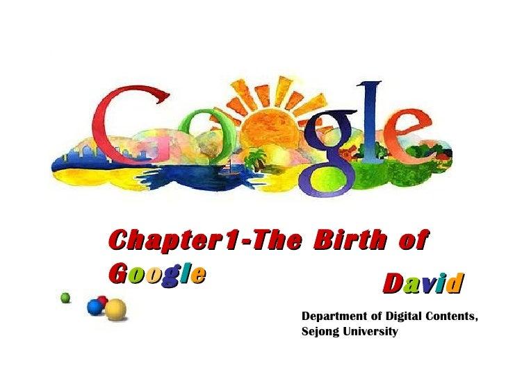 D a v i d Chapter1-The Birth of G o o g l e Department of Digital Contents, Sejong University