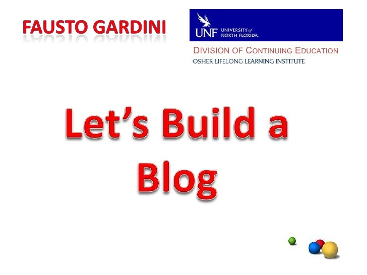 DIVISION OF CONTINUING EDUCATION<br />FaustoGardini<br />Let's Build a<br />Blog<br />