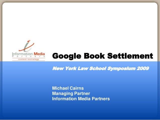 Google book settlement symposium at new york law school michael cairns managing partner information media partners google book settlement new york law school symposium 2009 stopboris Gallery