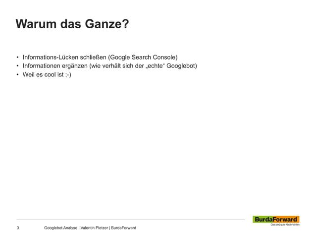 Warum das Ganze? 3 Googlebot Analyse | Valentin Pletzer | BurdaForward • Informations-Lücken schließen (Google Search Con...