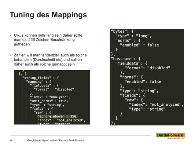 Tuning des Mappings 6 Googlebot Analyse | Valentin Pletzer | BurdaForward • URLs können sehr lang sein daher sollte man d...