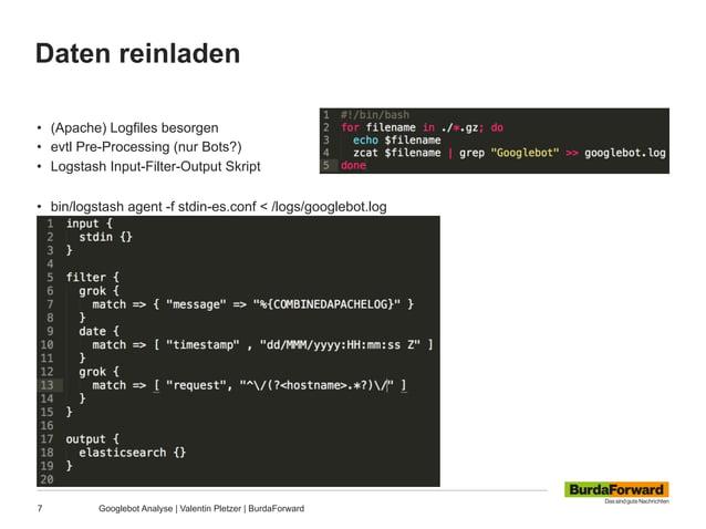 Daten reinladen 7 Googlebot Analyse | Valentin Pletzer | BurdaForward • (Apache) Logfiles besorgen • evtl Pre-Processing...