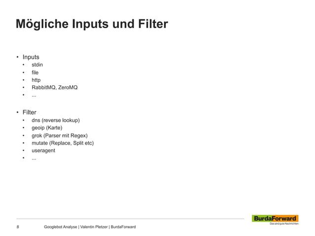 Mögliche Inputs und Filter 8 Googlebot Analyse | Valentin Pletzer | BurdaForward • Inputs • stdin • file • http • Rab...