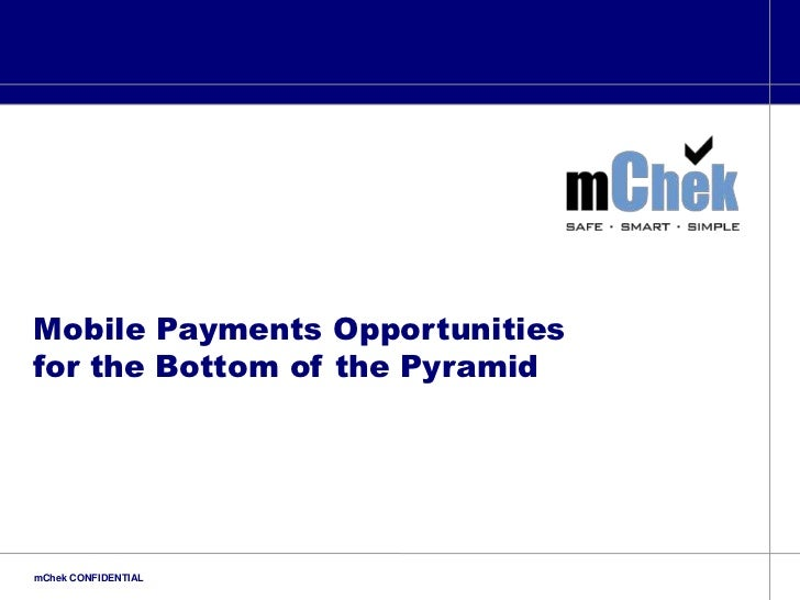Mobile Payments Opportunities <br />for the Bottom of the Pyramid<br />mChek CONFIDENTIAL<br />
