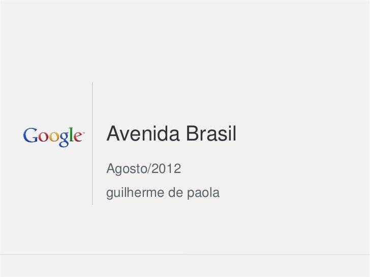 Avenida BrasilAgosto/2012guilherme de paola                     Google Confidential and Proprietary   1