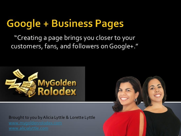 """""""Creating a page brings you closer to your customers, fans, and followers on Google+.""""Brought to you by Alicia Lyttle & Lo..."""