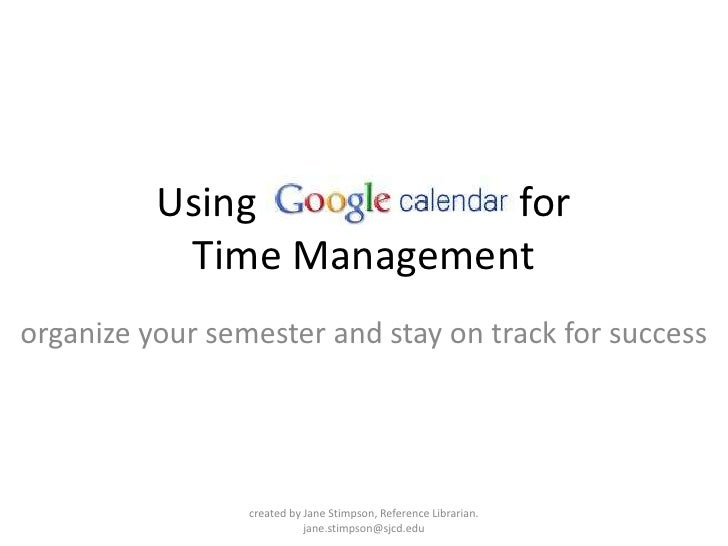 Using                          for Time Management<br />organize your semester and stay on track for success<br />created ...