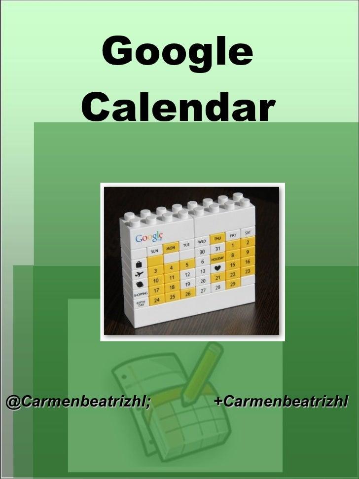 Google Calendar @Carmenbeatrizhl;  +Carmenbeatrizhl