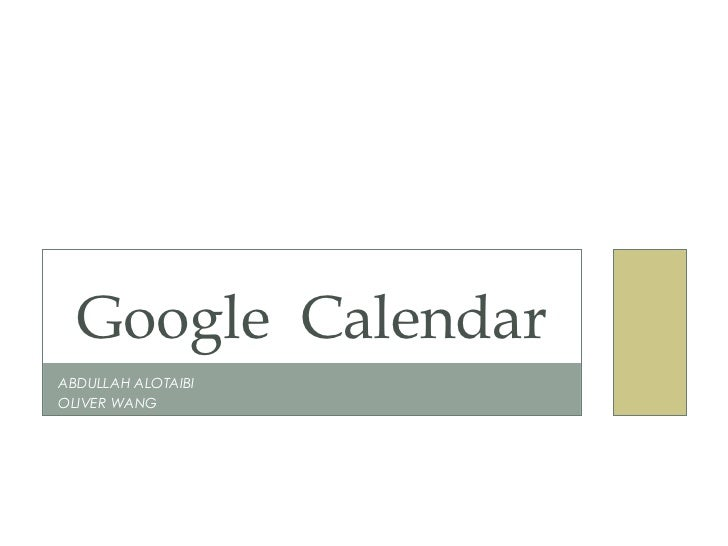 Google CalendarABDULLAH ALOTAIBIOLIVER WANG