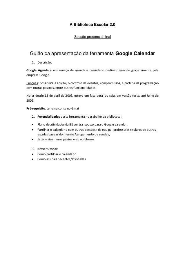 A Biblioteca Escolar 2.0Sessão presencial finalGuião da apresentação da ferramenta Google Calendar1. Descrição:Google Agen...