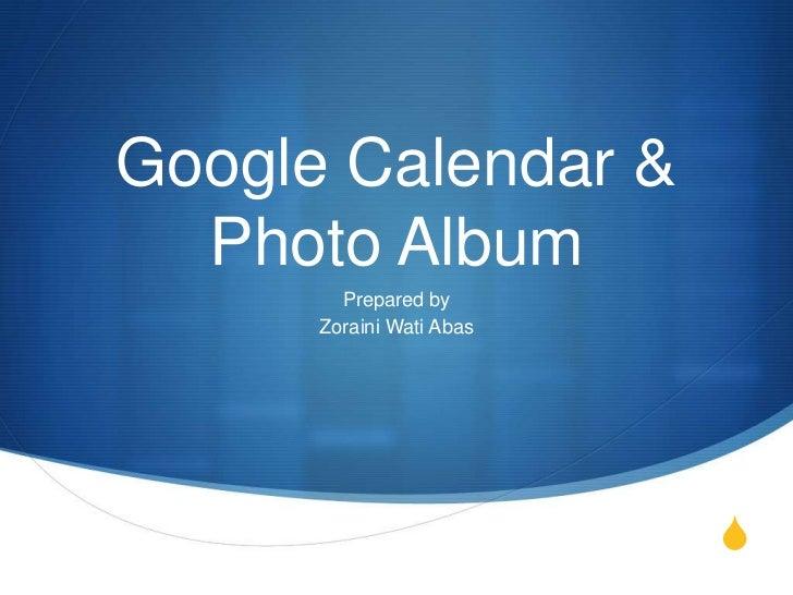 Google Calendar &  Photo Album        Prepared by      Zoraini Wati Abas                          S