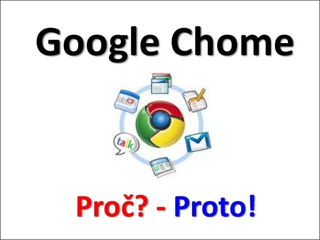 Google Chome Proč? - Proto!