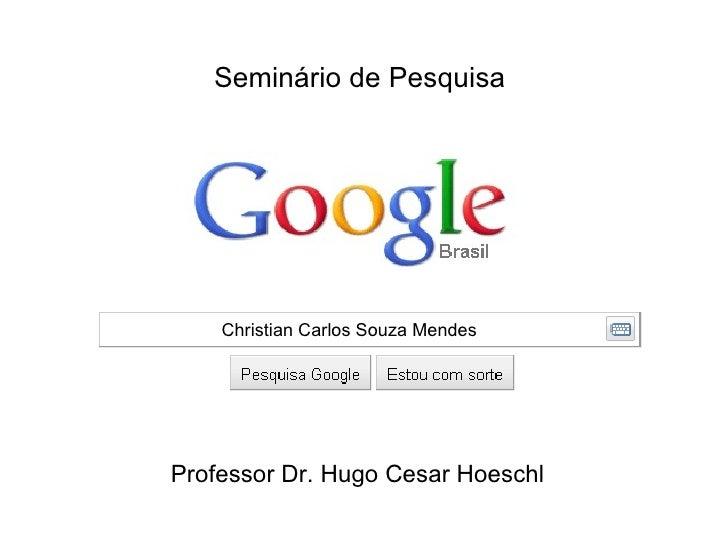 Christian Carlos Souza Mendes Professor Dr. Hugo Cesar Hoeschl Seminário de Pesquisa