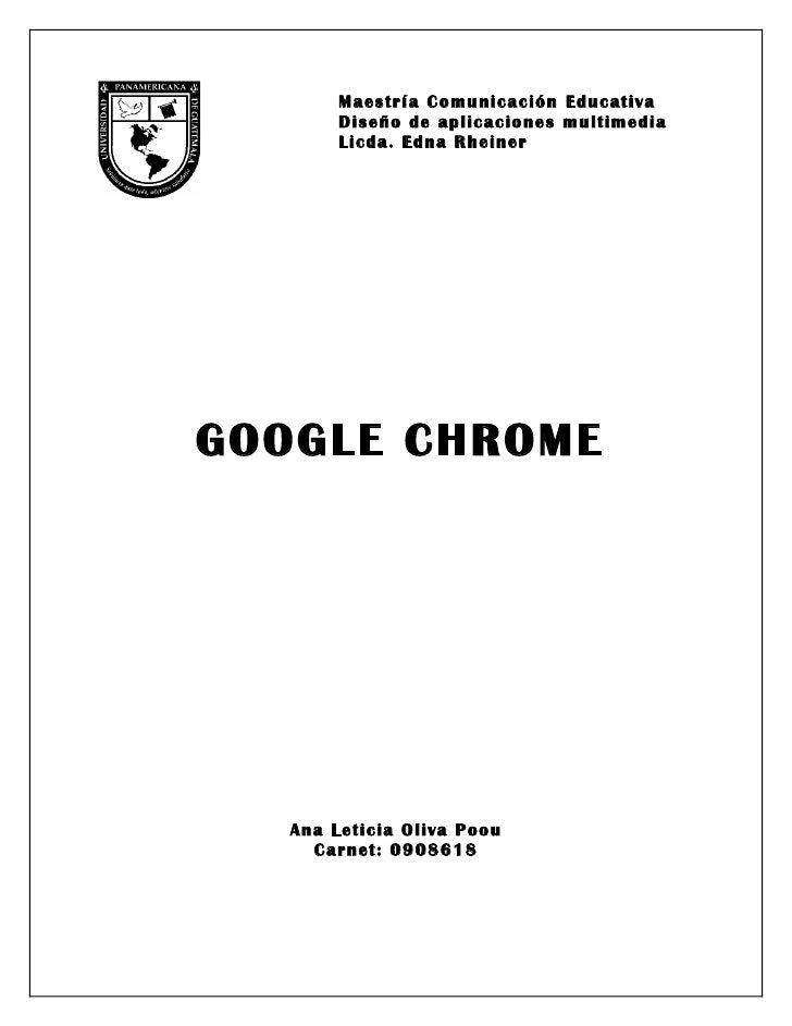 Maestría Comunicación Educativa         Diseño de aplicaciones multimedia         Licda. Edna Rheiner     GOOGLE CHROME   ...
