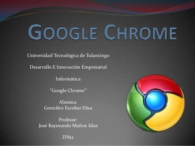 "Universidad Tecnológica de Tulancingo Desarrollo E Innovación Empresarial            Informática          ""Google Chrome"" ..."