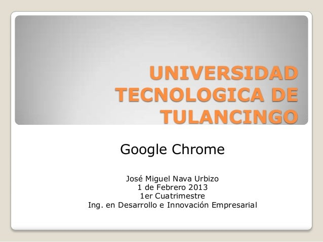 UNIVERSIDAD      TECNOLOGICA DE          TULANCINGO        Google Chrome         José Miguel Nava Urbizo            1 de F...