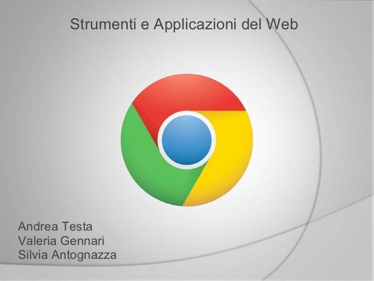 Strumenti e Applicazioni del WebAndrea TestaValeria GennariSilvia Antognazza