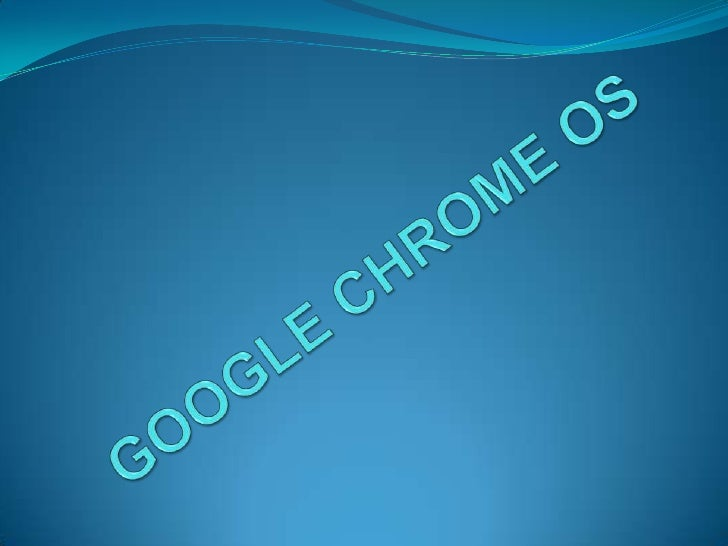 GOOGLE CHROME OS <br />