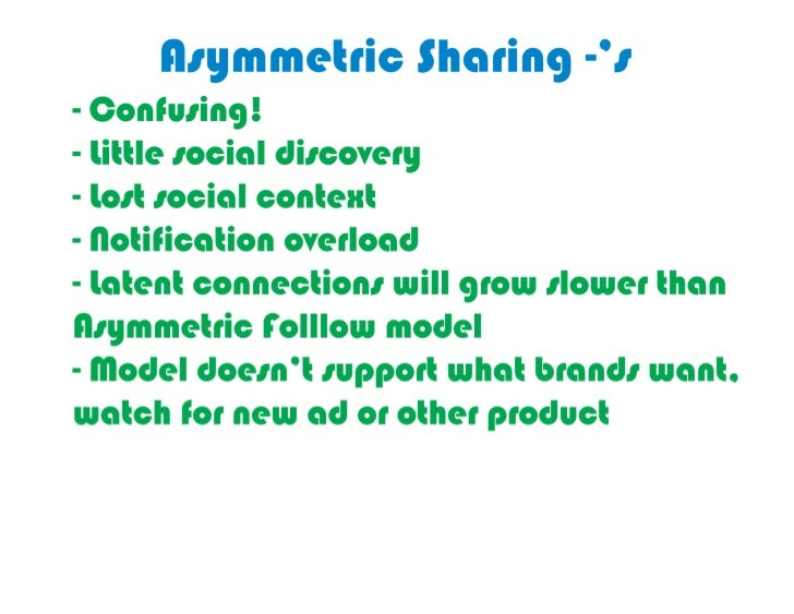 Minuses	  of	  Asymmetric	  Sharing