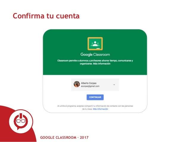GOOGLE CLASSROOM · 2017 Confirma tu cuenta