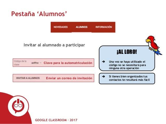 GOOGLE CLASSROOM · 2017 Pestaña 'Alumnos' Clave para la automatriculación Enviar un correo de invitación Invitar al alumna...