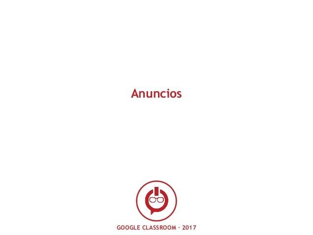 GOOGLE CLASSROOM · 2017 Anuncios