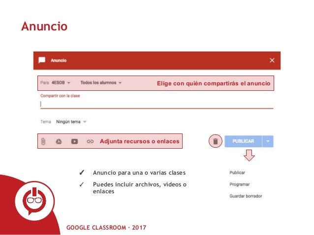 GOOGLE CLASSROOM · 2017 Anuncio Elige con quién compartirás el anuncio Adjunta recursos o enlaces ✓ Anuncio para una o var...