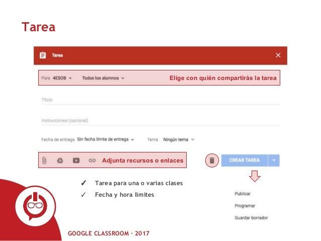 GOOGLE CLASSROOM · 2017 Tarea Elige con quién compartirás la tarea Adjunta recursos o enlaces ✓ Tarea para una o varias cl...