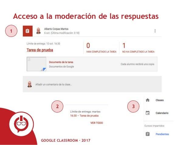 GOOGLE CLASSROOM · 2017 Acceso a la moderación de las respuestas 1 2 3
