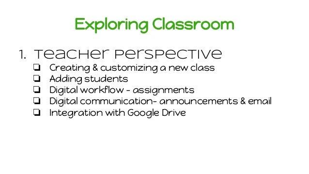 Exploring Classroom 1. Teacher Perspective ❏ Creating & customizing a new class ❏ Adding students ❏ Digital workflow - ass...