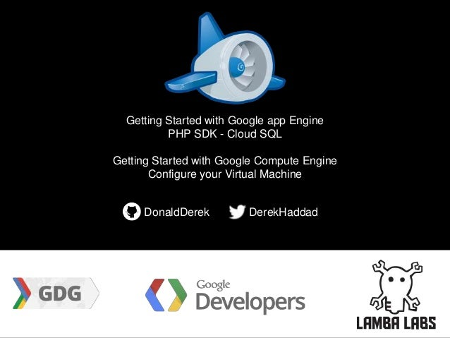 Getting Started with Google app Engine PHP SDK - Cloud SQL Getting Started with Google Compute Engine Configure your Virtu...